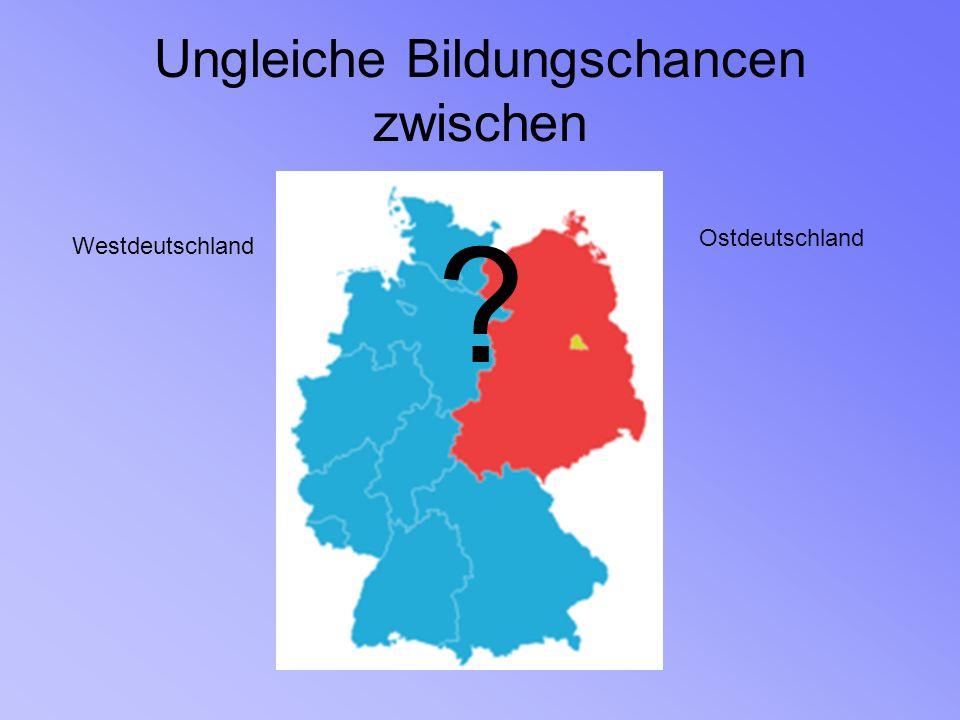 Ungleiche Bildungschancen zwischen Westdeutschland Ostdeutschland ?