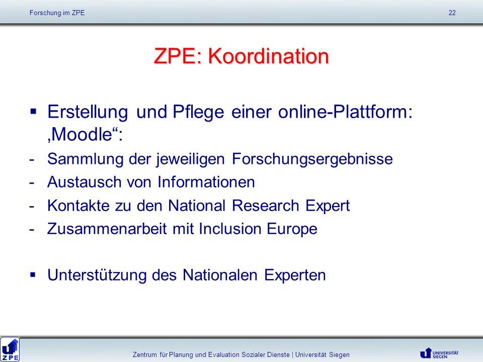 ZPE: Koordination Erstellung und Pflege einer online-Plattform: Moodle: -Sammlung der jeweiligen Forschungsergebnisse -Austausch von Informationen -Ko