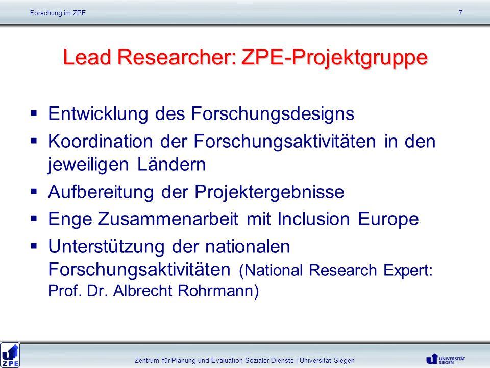 Lead Researcher: ZPE-Projektgruppe Entwicklung des Forschungsdesigns Koordination der Forschungsaktivitäten in den jeweiligen Ländern Aufbereitung der Projektergebnisse Enge Zusammenarbeit mit Inclusion Europe Unterstützung der nationalen Forschungsaktivitäten (National Research Expert: Prof.