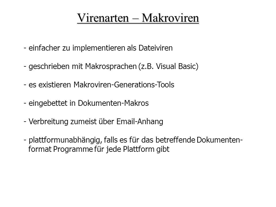 Virenarten – Makroviren - einfacher zu implementieren als Dateiviren - geschrieben mit Makrosprachen (z.B. Visual Basic) - es existieren Makroviren-Ge