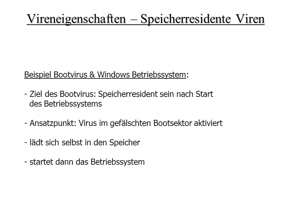 Vireneigenschaften – Speicherresidente Viren Beispiel Bootvirus & Windows Betriebssystem: - Ziel des Bootvirus: Speicherresident sein nach Start des B