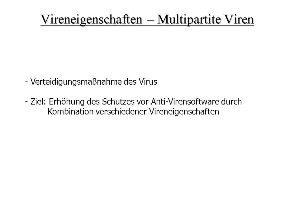 Vireneigenschaften – Multipartite Viren - Verteidigungsmaßnahme des Virus - Ziel: Erhöhung des Schutzes vor Anti-Virensoftware durch Kombination versc