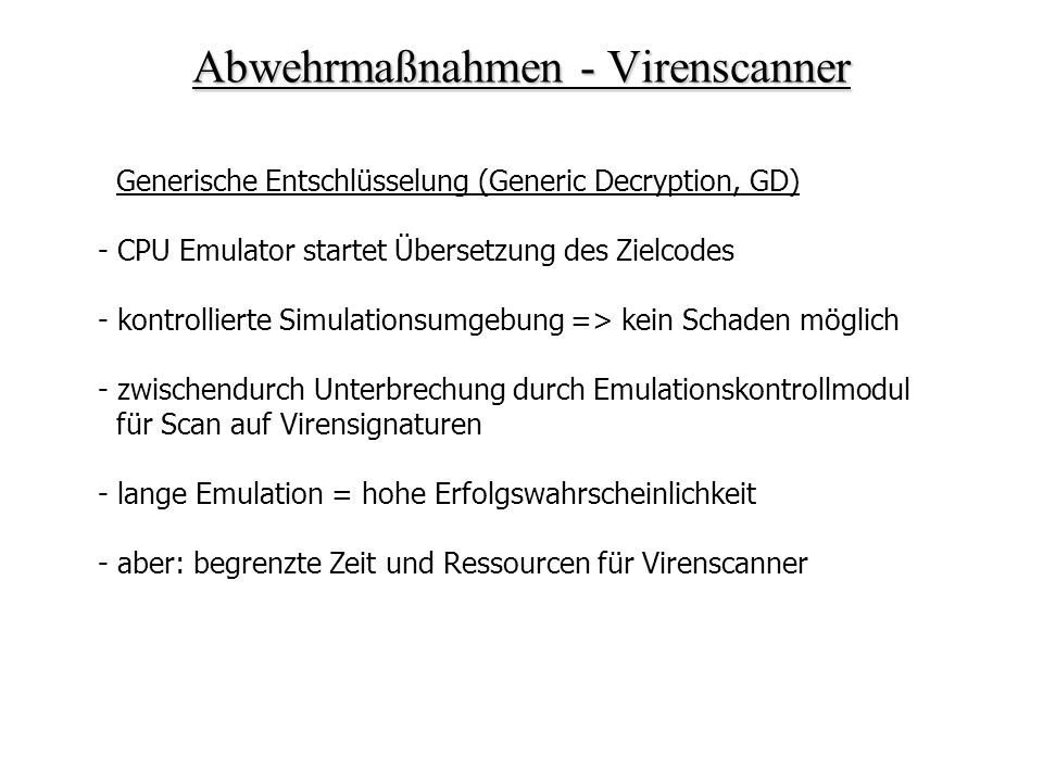 Abwehrmaßnahmen - Virenscanner Generische Entschlüsselung (Generic Decryption, GD) - CPU Emulator startet Übersetzung des Zielcodes - kontrollierte Si