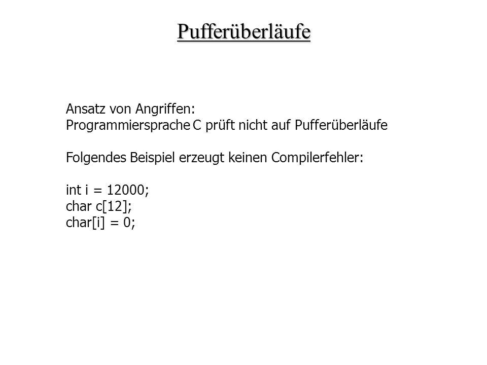Pufferüberläufe Ansatz von Angriffen: Programmiersprache C prüft nicht auf Pufferüberläufe Folgendes Beispiel erzeugt keinen Compilerfehler: int i = 1