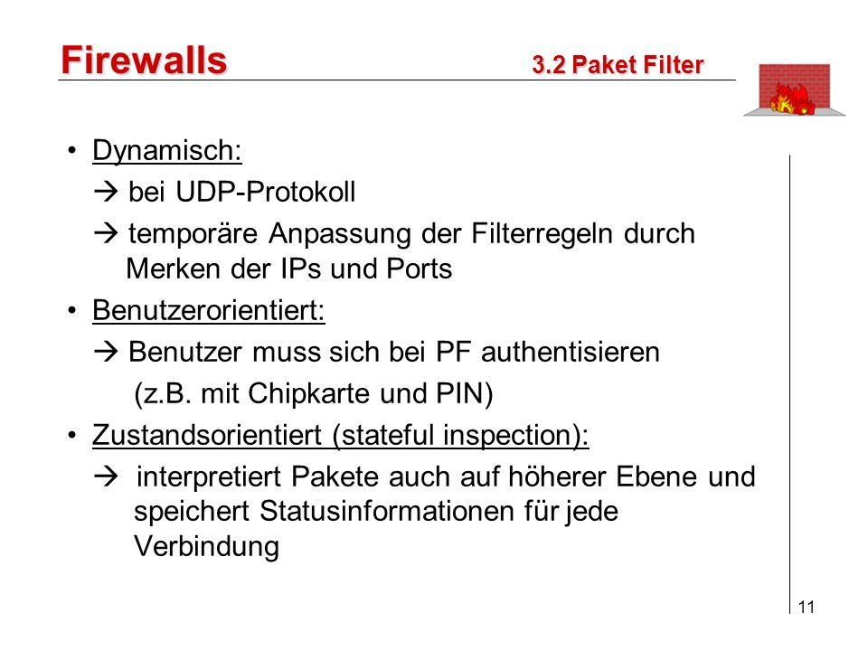 12 Firewalls Realisierung im Router: kostengünstig für nicht sehr sicherheitsrelevante Daten viele Nachteile Realisierung als seperate Komponente kostenaufwendiger Konzentration auf das Wesentliche Umsetzung einer Sicherheitspolitik 3.2 Paket Filter