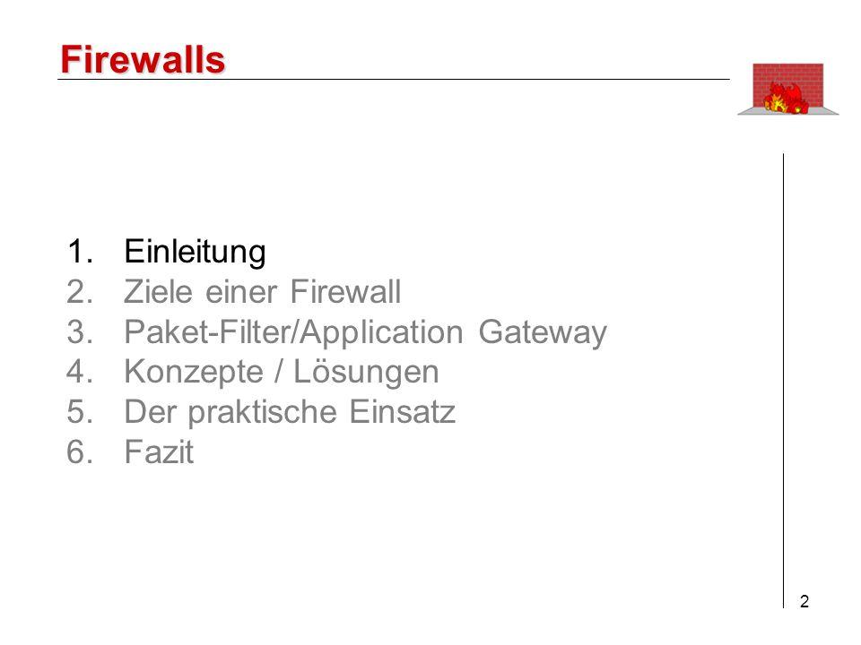 3 Firewalls Sicherheitskonzepte für IT-Landschaften sind unabkömmlich Sensible Daten erfordern Schutz von Firewall- Systemen Von einfachen Personal Firewalls bis hin zu komplexen Firewall-Systemen Unterscheidung der verschiedenen Ansätze bezüglich: -Technik -Realisierung -Einsatzmöglichkeiten 1.