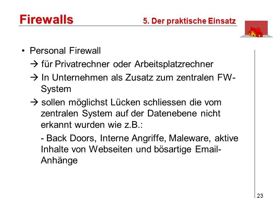 24 Firewalls Tunnel-Problematik Technik zur Umgehung von Restriktionen einer Firewall alle erlaubten Protokolle können getunnelt werden Port-80 Tunnel: - senden von Daten, eingebettet in ein HTTP- Protokoll, an einen modifizierten Server im Internet - Firewall lässt HTTP-Paket durch - Server verarbeitet Daten und packt seine Antwort wiederum in HTTP-Pakete ein 5.