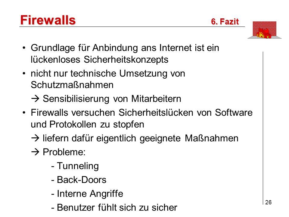 26 Firewalls Grundlage für Anbindung ans Internet ist ein lückenloses Sicherheitskonzepts nicht nur technische Umsetzung von Schutzmaßnahmen Sensibilisierung von Mitarbeitern Firewalls versuchen Sicherheitslücken von Software und Protokollen zu stopfen liefern dafür eigentlich geeignete Maßnahmen Probleme: - Tunneling - Back-Doors - Interne Angriffe - Benutzer fühlt sich zu sicher 6.