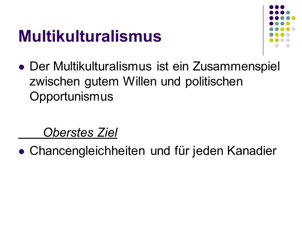 Multikulturalismus Der Multikulturalismus ist ein Zusammenspiel zwischen gutem Willen und politischen Opportunismus Oberstes Ziel Chancengleichheiten