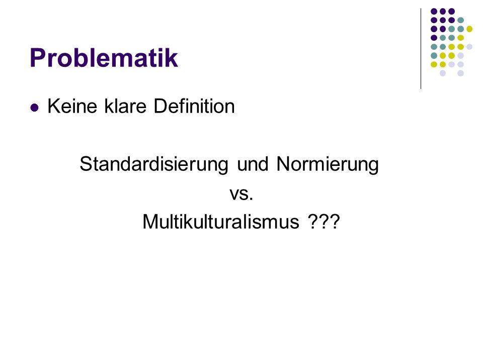 Problematik Keine klare Definition Standardisierung und Normierung vs. Multikulturalismus ???