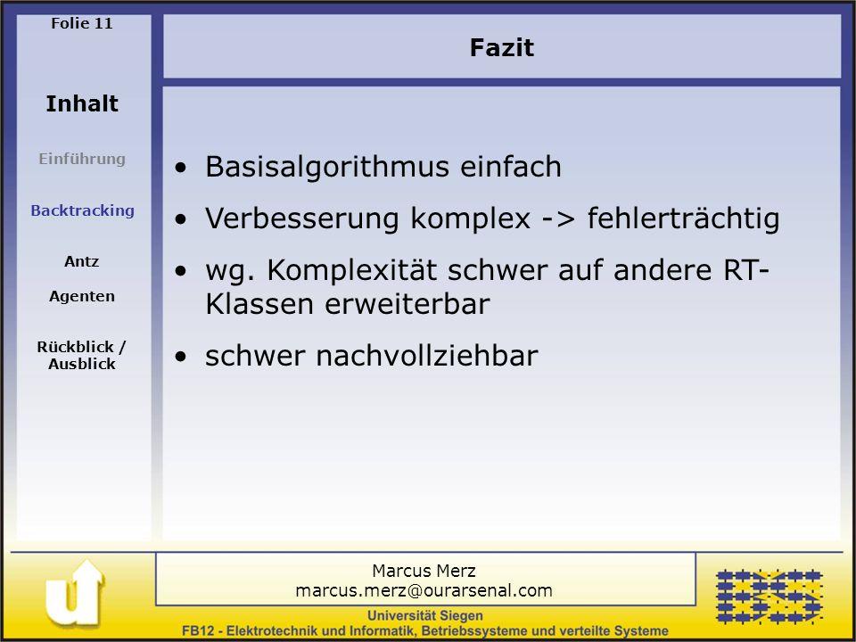 Marcus Merz marcus.merz@ourarsenal.com Folie 11 Inhalt Einführung Backtracking Antz Agenten Rückblick / Ausblick Fazit Basisalgorithmus einfach Verbesserung komplex -> fehlerträchtig wg.