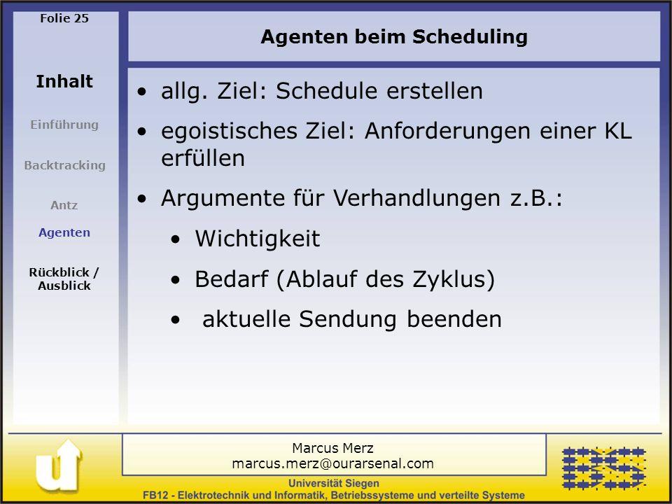 Marcus Merz marcus.merz@ourarsenal.com Folie 25 Inhalt Einführung Backtracking Antz Agenten Rückblick / Ausblick Agenten beim Scheduling allg.