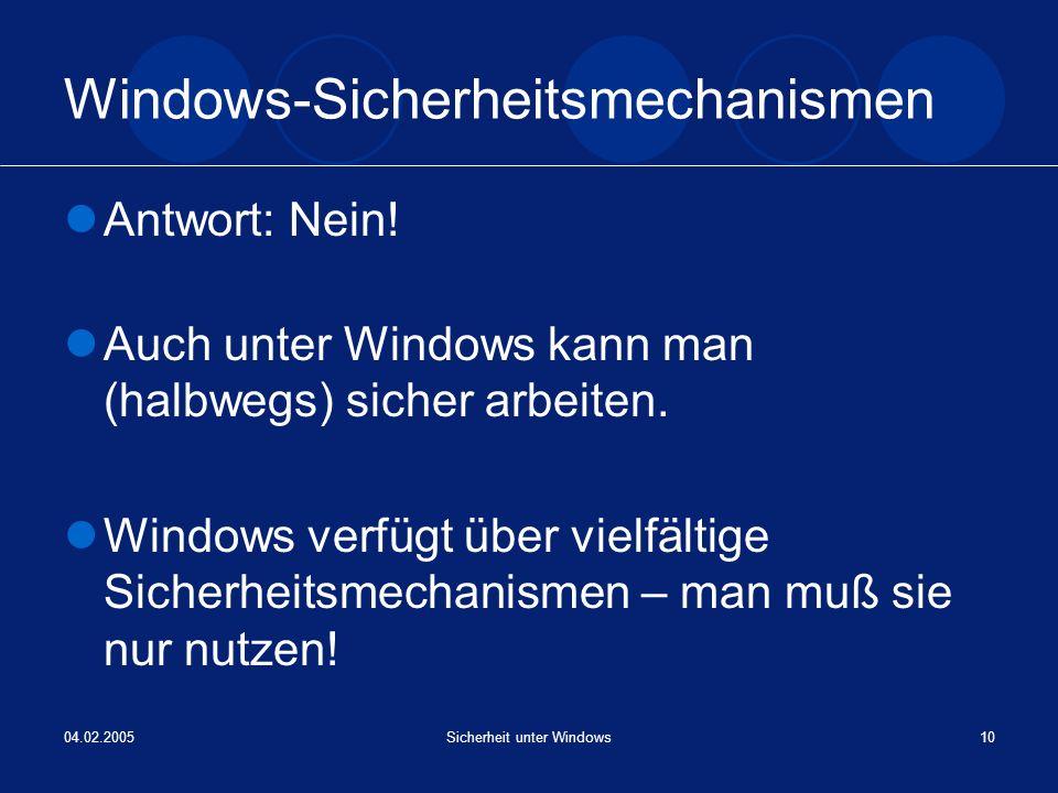 04.02.2005Sicherheit unter Windows10 Windows-Sicherheitsmechanismen Antwort: Nein! Auch unter Windows kann man (halbwegs) sicher arbeiten. Windows ver