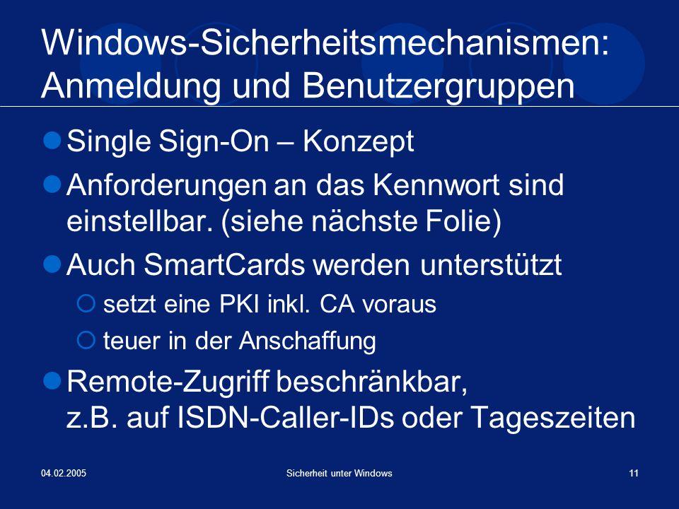 04.02.2005Sicherheit unter Windows11 Windows-Sicherheitsmechanismen: Anmeldung und Benutzergruppen Single Sign-On – Konzept Anforderungen an das Kennw