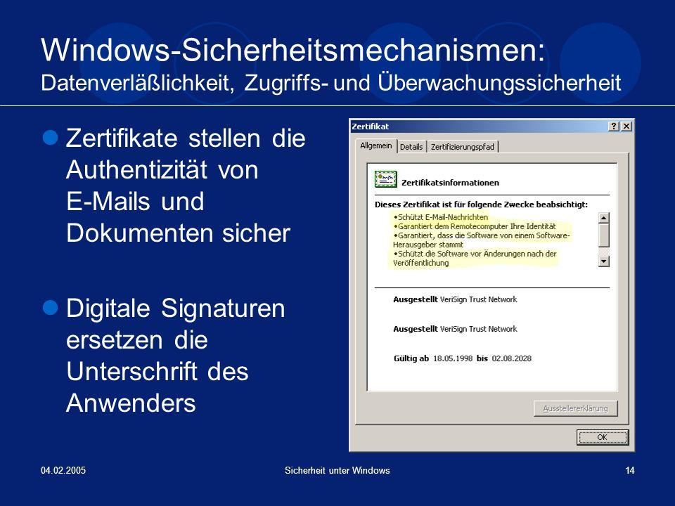 04.02.2005Sicherheit unter Windows14 Windows-Sicherheitsmechanismen: Datenverläßlichkeit, Zugriffs- und Überwachungssicherheit Zertifikate stellen die