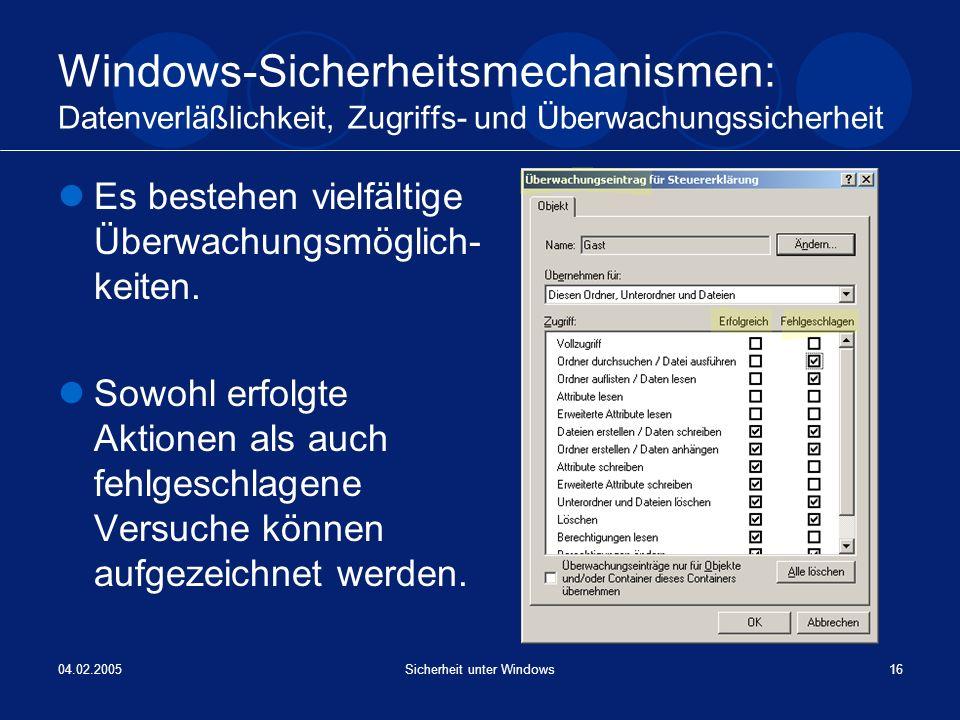 04.02.2005Sicherheit unter Windows16 Windows-Sicherheitsmechanismen: Datenverläßlichkeit, Zugriffs- und Überwachungssicherheit Es bestehen vielfältige
