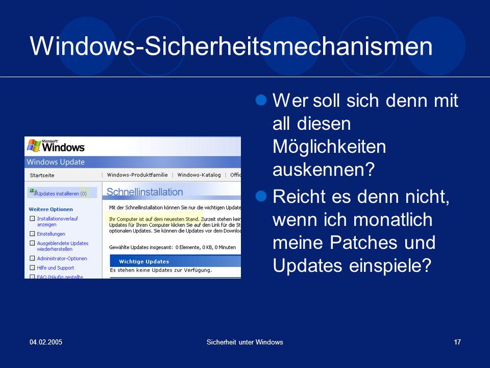 04.02.2005Sicherheit unter Windows17 Windows-Sicherheitsmechanismen Wer soll sich denn mit all diesen Möglichkeiten auskennen? Reicht es denn nicht, w