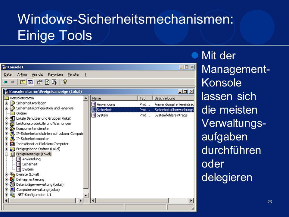 04.02.2005Sicherheit unter Windows23 Windows-Sicherheitsmechanismen: Einige Tools Mit der Management- Konsole lassen sich die meisten Verwaltungs- auf
