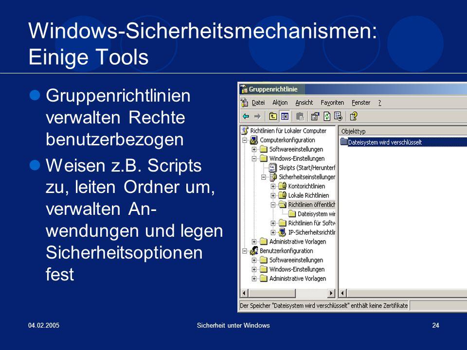 04.02.2005Sicherheit unter Windows24 Windows-Sicherheitsmechanismen: Einige Tools Gruppenrichtlinien verwalten Rechte benutzerbezogen Weisen z.B. Scri