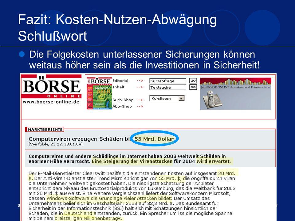 04.02.2005Sicherheit unter Windows28 Fazit: Kosten-Nutzen-Abwägung Schlußwort Die Folgekosten unterlassener Sicherungen können weitaus höher sein als