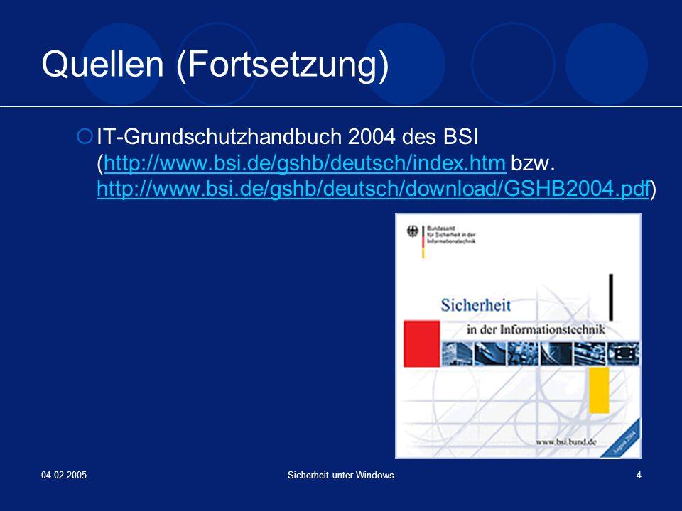 04.02.2005Sicherheit unter Windows4 Quellen (Fortsetzung) IT-Grundschutzhandbuch 2004 des BSI (http://www.bsi.de/gshb/deutsch/index.htm bzw. http://ww