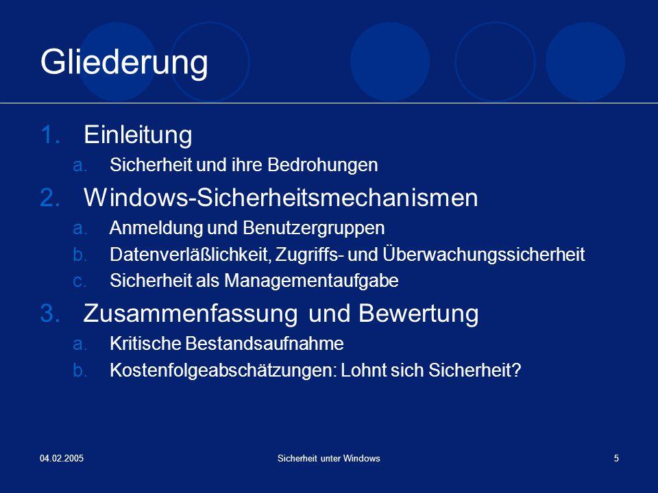 04.02.2005Sicherheit unter Windows5 Gliederung 1.Einleitung a.Sicherheit und ihre Bedrohungen 2.Windows-Sicherheitsmechanismen a.Anmeldung und Benutze