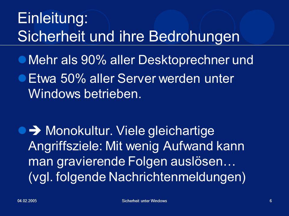 04.02.2005Sicherheit unter Windows6 Einleitung: Sicherheit und ihre Bedrohungen Mehr als 90% aller Desktoprechner und Etwa 50% aller Server werden unt
