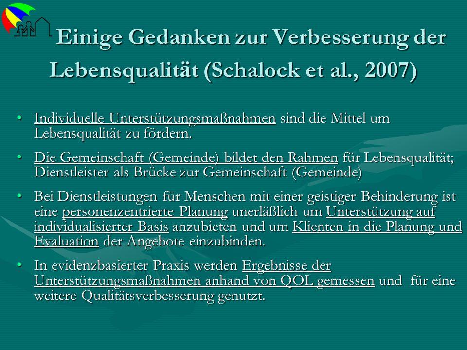 Einige Gedanken zur Verbesserung der Lebensqualit ä t (Schalock et al., 2007) Einige Gedanken zur Verbesserung der Lebensqualit ä t (Schalock et al.,