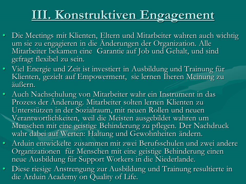 III. Konstruktiven Engagement Die Meetings mit Klienten, Eltern und Mitarbeiter wahren auch wichtig um sie zu engagieren in die Änderungen der Organiz