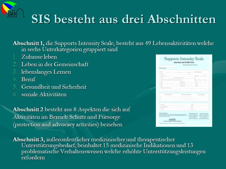 SIS besteht aus drei Abschnitten Abschnitt 1, die Supports Intensity Scale, besteht aus 49 Lebensaktivitäten welche in sechs Unterkategorien gruppiert
