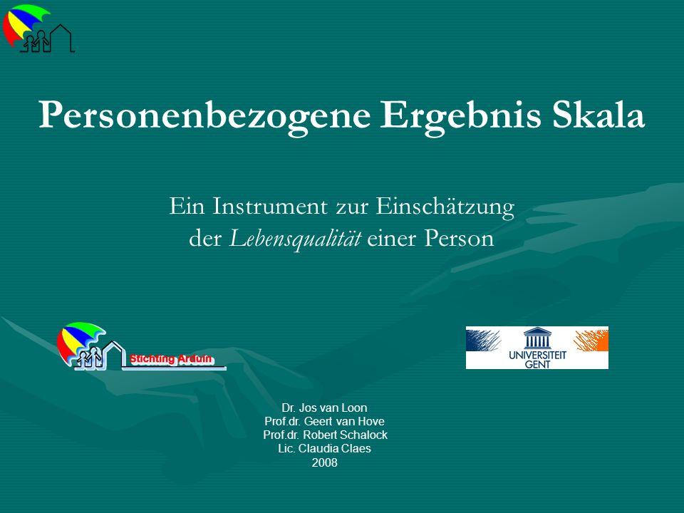 Personenbezogene Ergebnis Skala Ein Instrument zur Einschätzung der Lebensqualität einer Person Dr. Jos van Loon Prof.dr. Geert van Hove Prof.dr. Robe