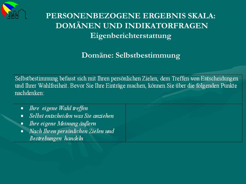 PERSONENBEZOGENE ERGEBNIS SKALA: DOMÄNEN UND INDIKATORFRAGEN Eigenberichterstattung Domäne: Selbstbestimmung