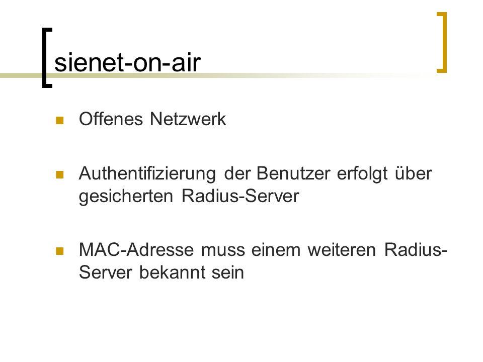 sienet-on-air Offenes Netzwerk Authentifizierung der Benutzer erfolgt über gesicherten Radius-Server MAC-Adresse muss einem weiteren Radius- Server be