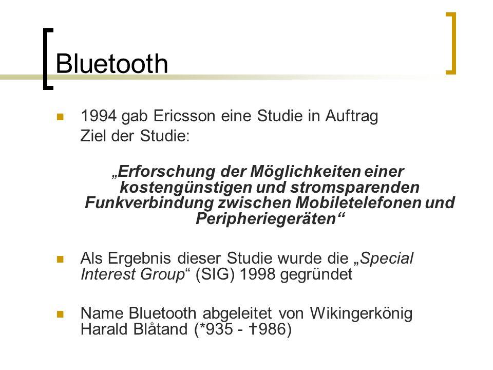 Bluetooth 1994 gab Ericsson eine Studie in Auftrag Ziel der Studie: Erforschung der Möglichkeiten einer kostengünstigen und stromsparenden Funkverbind