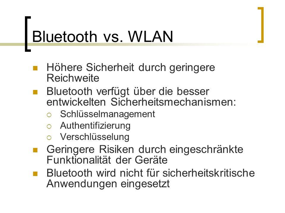 Bluetooth vs. WLAN Höhere Sicherheit durch geringere Reichweite Bluetooth verfügt über die besser entwickelten Sicherheitsmechanismen: Schlüsselmanage