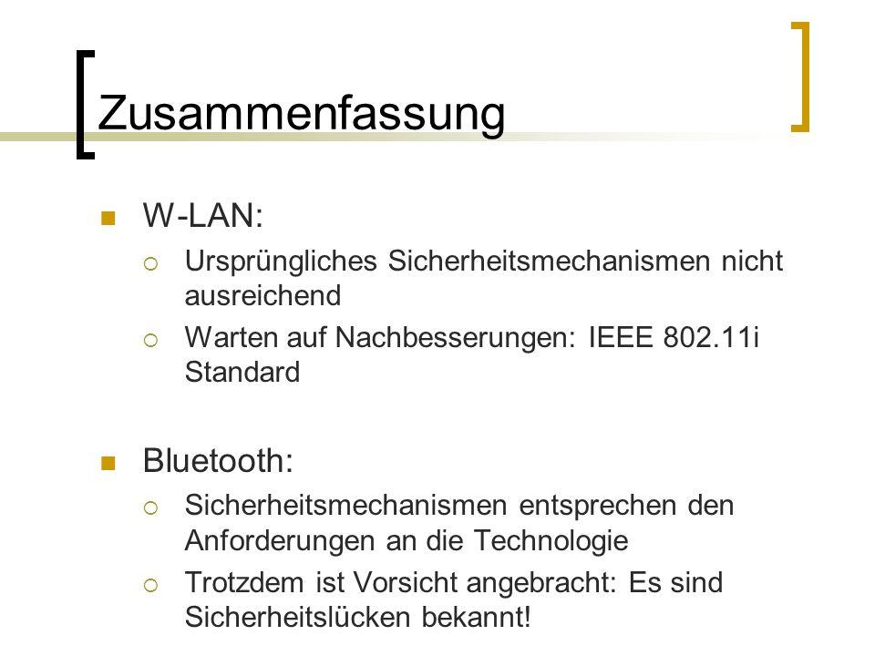 Zusammenfassung W-LAN: Ursprüngliches Sicherheitsmechanismen nicht ausreichend Warten auf Nachbesserungen: IEEE 802.11i Standard Bluetooth: Sicherheit