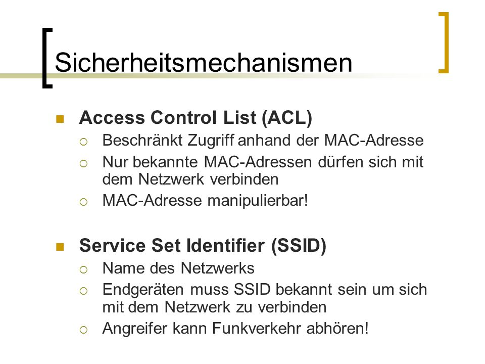 Sicherheitsmechanismen Access Control List (ACL) Beschränkt Zugriff anhand der MAC-Adresse Nur bekannte MAC-Adressen dürfen sich mit dem Netzwerk verb
