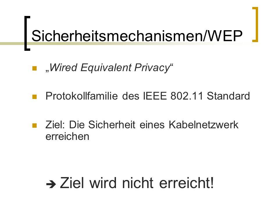 Sicherheitsmechanismen/WEP Integritätssicherung CRC-32 Prüfsumme Verschlüsselung WEP-Schlüssel (40/104 Bit) Initialisierungsvektor (24 Bit) RC4-Stromchiffre