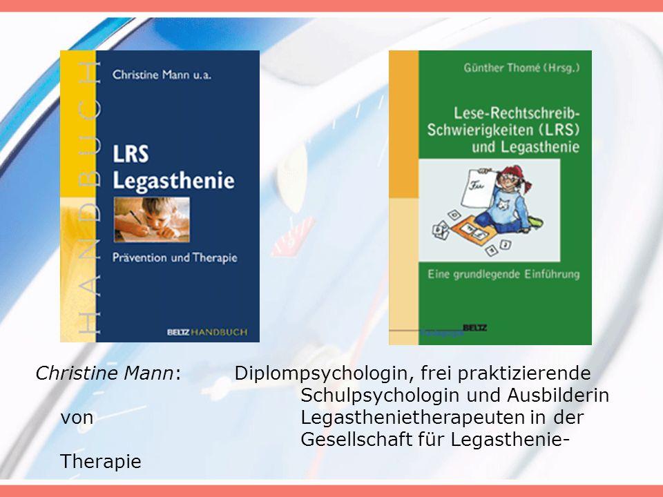 Christine Mann:Diplompsychologin, frei praktizierende Schulpsychologin und Ausbilderin von Legasthenietherapeuten in der Gesellschaft für Legasthenie-