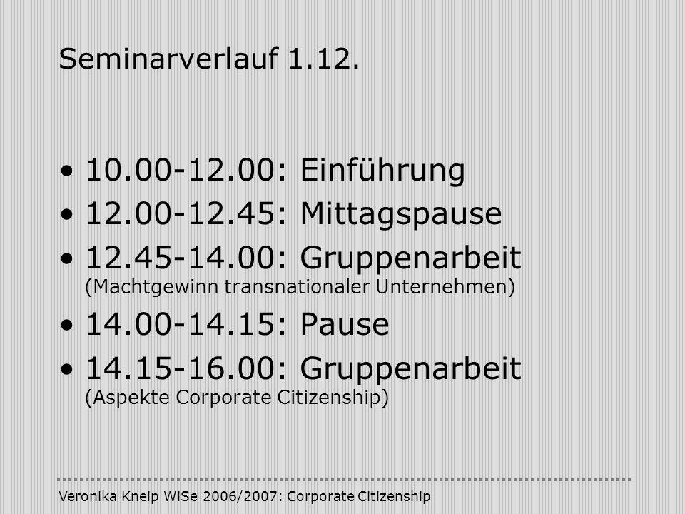 Seminarverlauf 1.12. 10.00-12.00: Einführung 12.00-12.45: Mittagspause 12.45-14.00: Gruppenarbeit (Machtgewinn transnationaler Unternehmen) 14.00-14.1