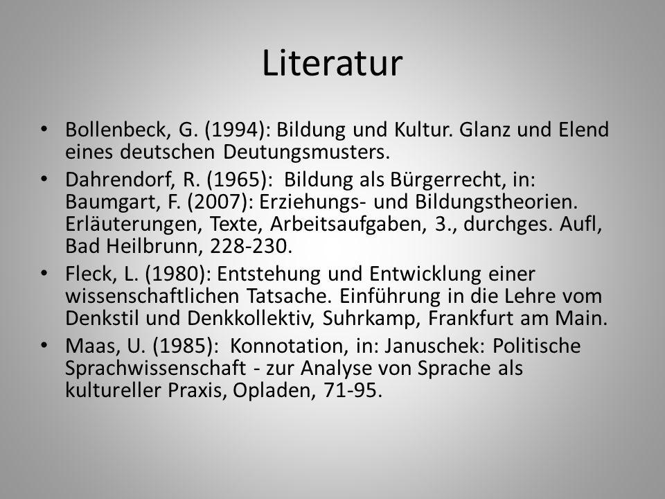 Literatur Bollenbeck, G. (1994): Bildung und Kultur. Glanz und Elend eines deutschen Deutungsmusters. Dahrendorf, R. (1965): Bildung als Bürgerrecht,