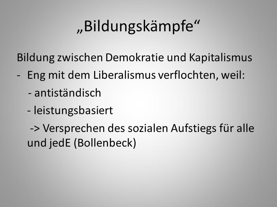 Bildungskämpfe Bildung zwischen Demokratie und Kapitalismus -Eng mit dem Liberalismus verflochten, weil: - antiständisch - leistungsbasiert -> Verspre