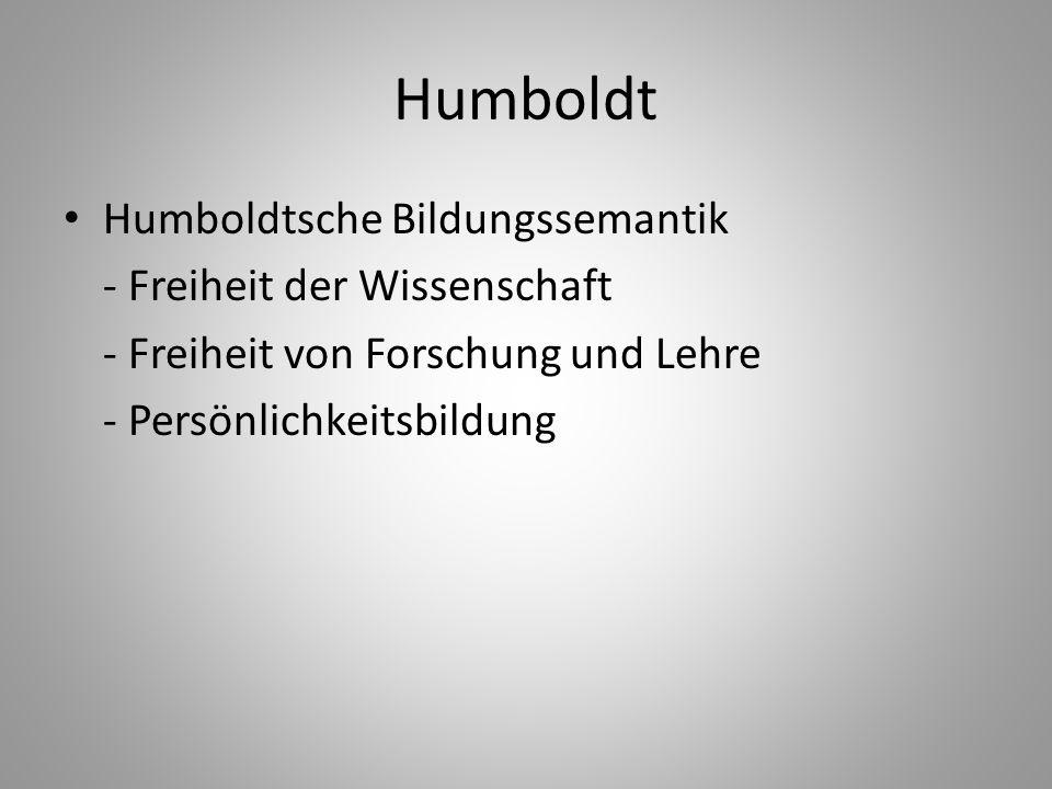 Humboldt Humboldtsche Bildungssemantik - Freiheit der Wissenschaft - Freiheit von Forschung und Lehre - Persönlichkeitsbildung