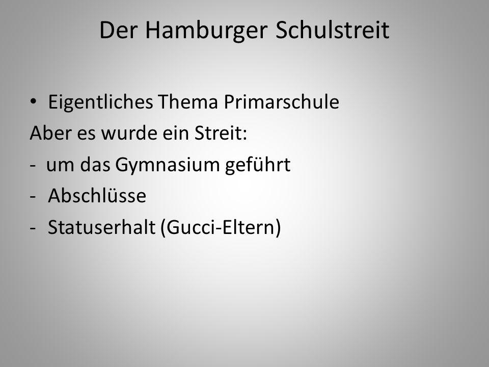 Der Hamburger Schulstreit Eigentliches Thema Primarschule Aber es wurde ein Streit: - um das Gymnasium geführt -Abschlüsse -Statuserhalt (Gucci-Eltern