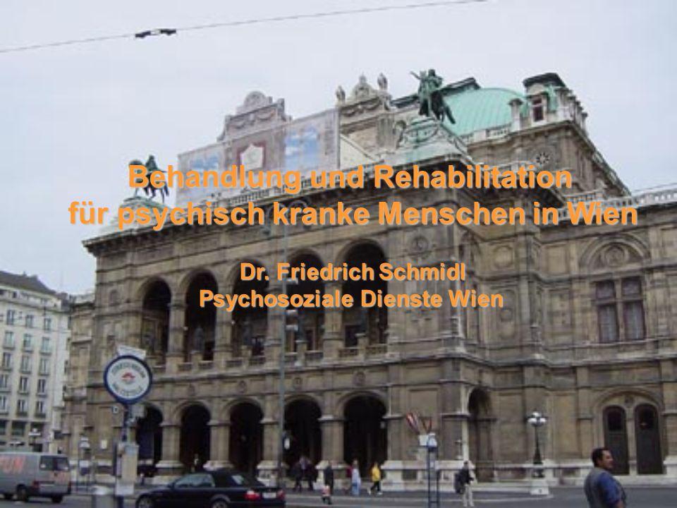 Behandlung und Rehabilitation für psychisch kranke Menschen in Wien Dr. Friedrich Schmidl Psychosoziale Dienste Wien