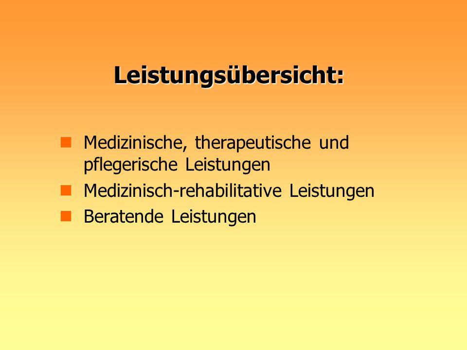 Leistungsübersicht: Medizinische, therapeutische und pflegerische Leistungen Medizinisch-rehabilitative Leistungen Beratende Leistungen