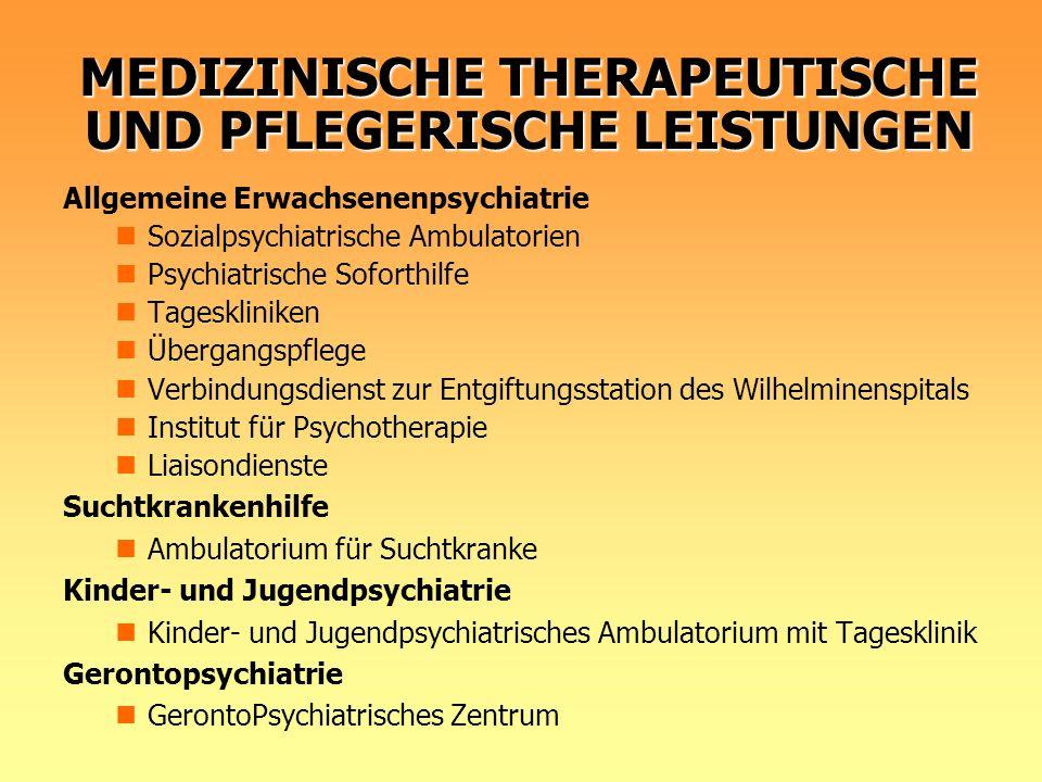 MEDIZINISCHE THERAPEUTISCHE UND PFLEGERISCHE LEISTUNGEN Allgemeine Erwachsenenpsychiatrie Sozialpsychiatrische Ambulatorien Psychiatrische Soforthilfe