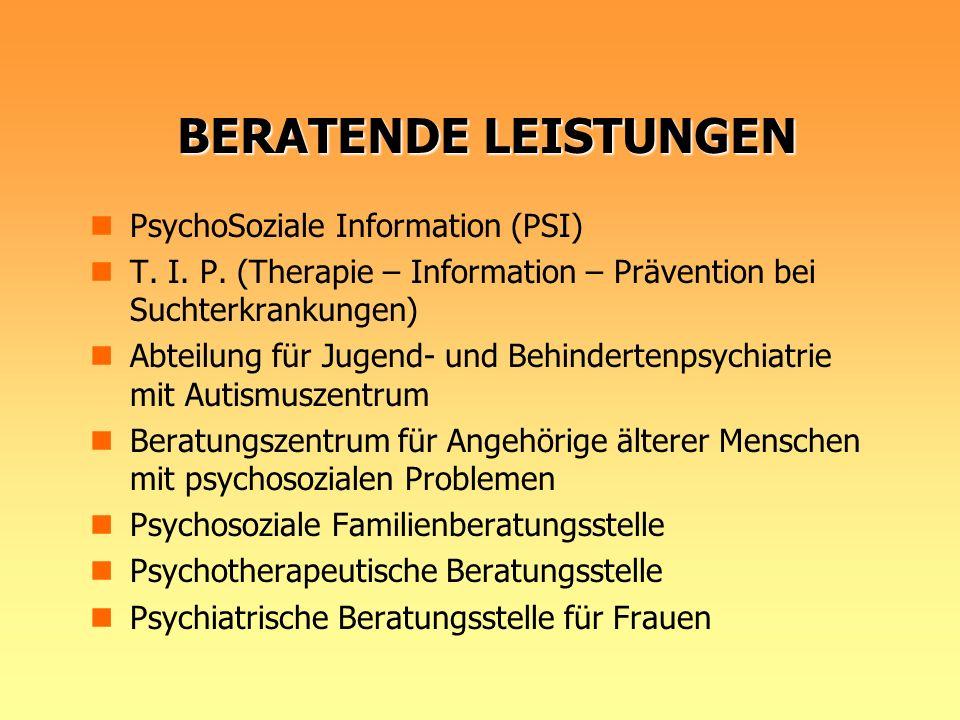BERATENDE LEISTUNGEN PsychoSoziale Information (PSI) T. I. P. (Therapie – Information – Prävention bei Suchterkrankungen) Abteilung für Jugend- und Be