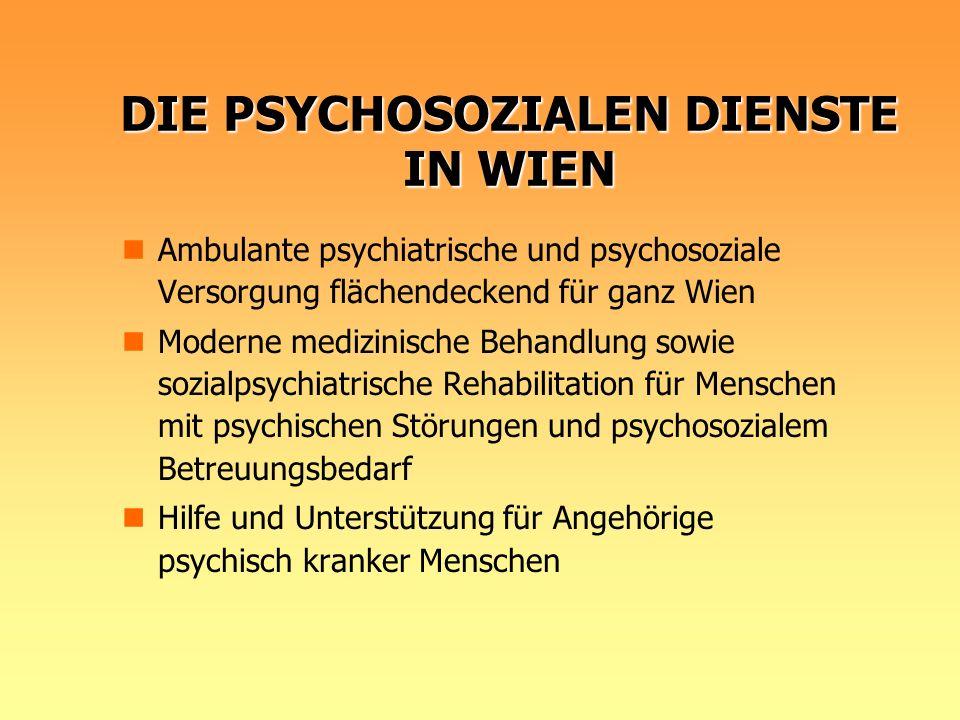 DIE PSYCHOSOZIALEN DIENSTE IN WIEN Ambulante psychiatrische und psychosoziale Versorgung flächendeckend für ganz Wien Moderne medizinische Behandlung