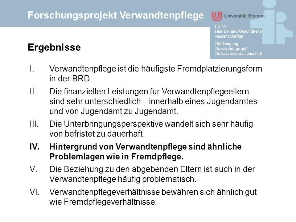 Forschungsprojekt Verwandtenpflege Studiengang Sozialpädagogik/ Sozialarbeitswissenschaft FB 11 Human- und Gesundheits- wissenschaften Ergebnisse I.Ve